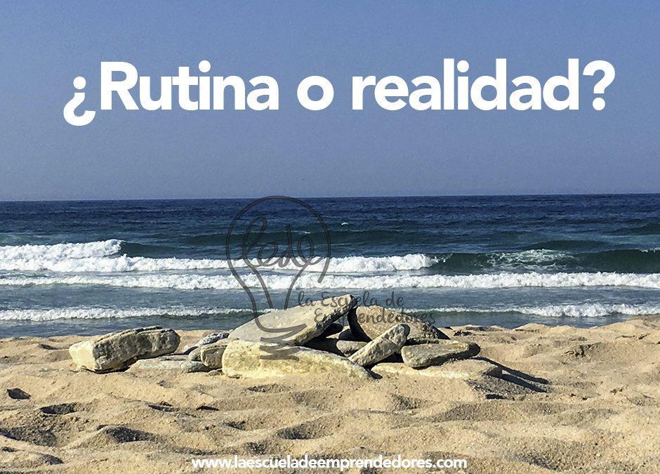 ¿Rutina o realidad?